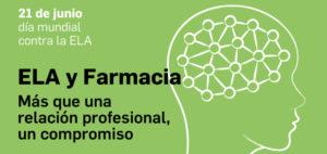 ELA y Farmacia: más que una relación profesional, un compromiso. Papel del farmacéutico en la detección precoz de la ELA, el seguimiento de los tratamientos, o la atención social a pacientes y cuidadores